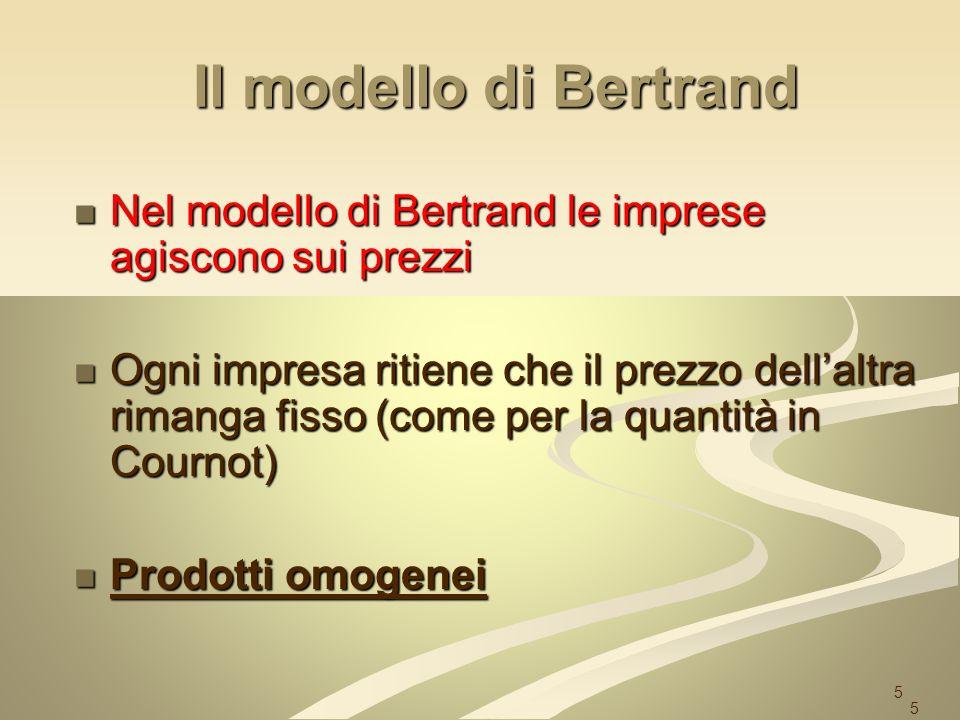 Il modello di Bertrand Nel modello di Bertrand le imprese agiscono sui prezzi.