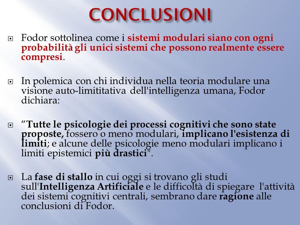 CONCLUSIONI Fodor sottolinea come i sistemi modulari siano con ogni probabilità gli unici sistemi che possono realmente essere compresi.