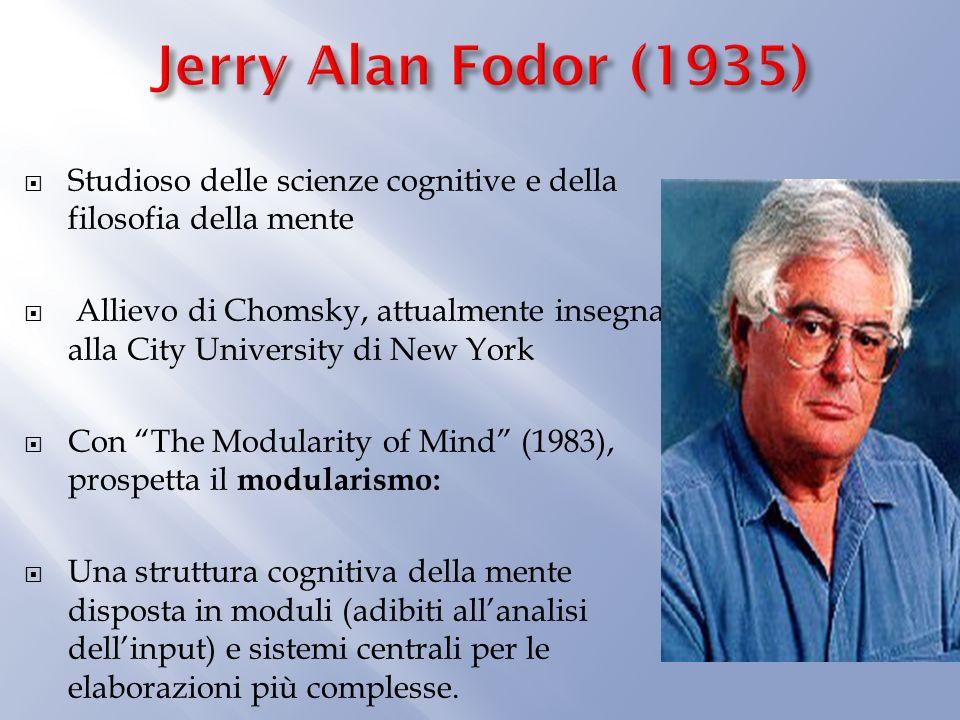 Jerry Alan Fodor (1935) Studioso delle scienze cognitive e della filosofia della mente.