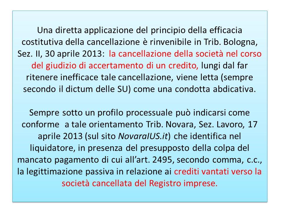 Una diretta applicazione del principio della efficacia costitutiva della cancellazione è rinvenibile in Trib.