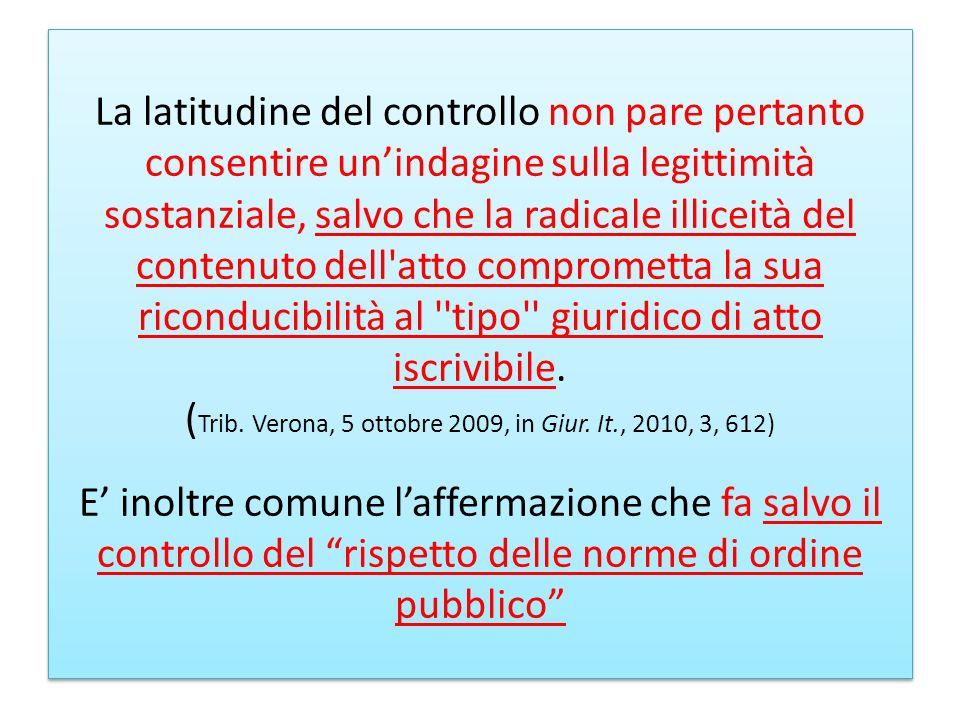 La latitudine del controllo non pare pertanto consentire un'indagine sulla legittimità sostanziale, salvo che la radicale illiceità del contenuto dell atto comprometta la sua riconducibilità al tipo giuridico di atto iscrivibile.