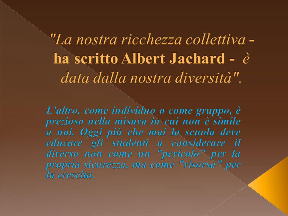 La nostra ricchezza collettiva - ha scritto Albert Jachard - è data dalla nostra diversità .