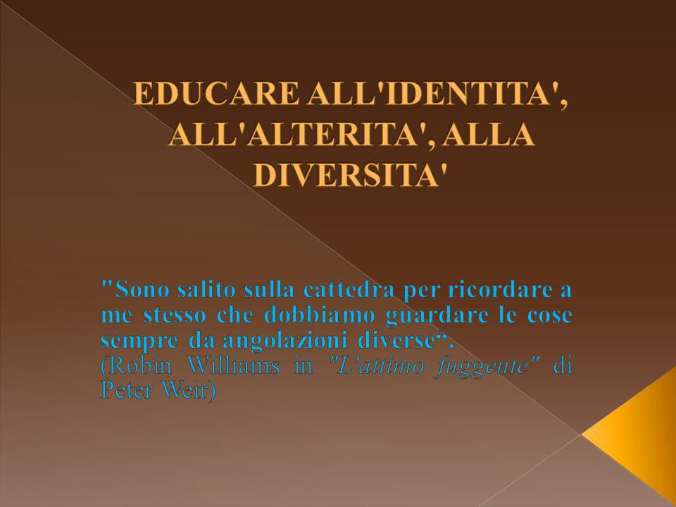 EDUCARE ALL IDENTITA , ALL ALTERITA , ALLA DIVERSITA