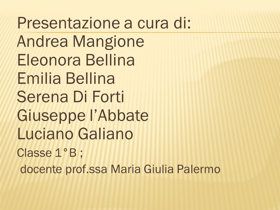 Presentazione a cura di: Andrea Mangione Eleonora Bellina Emilia Bellina Serena Di Forti Giuseppe l'Abbate Luciano Galiano