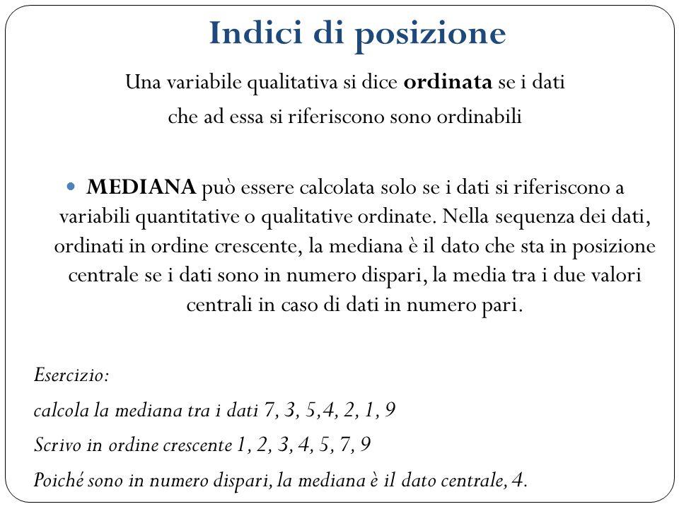 Indici di posizione Una variabile qualitativa si dice ordinata se i dati. che ad essa si riferiscono sono ordinabili.