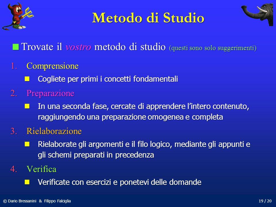 Metodo di Studio Trovate il vostro metodo di studio (questi sono solo suggerimenti) Comprensione. Cogliete per primi i concetti fondamentali.
