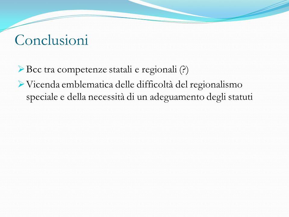 Conclusioni Bcc tra competenze statali e regionali ( )