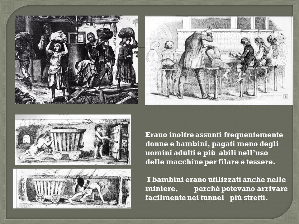 Erano inoltre assunti frequentemente donne e bambini, pagati meno degli uomini adulti e più abili nell'uso delle macchine per filare e tessere.