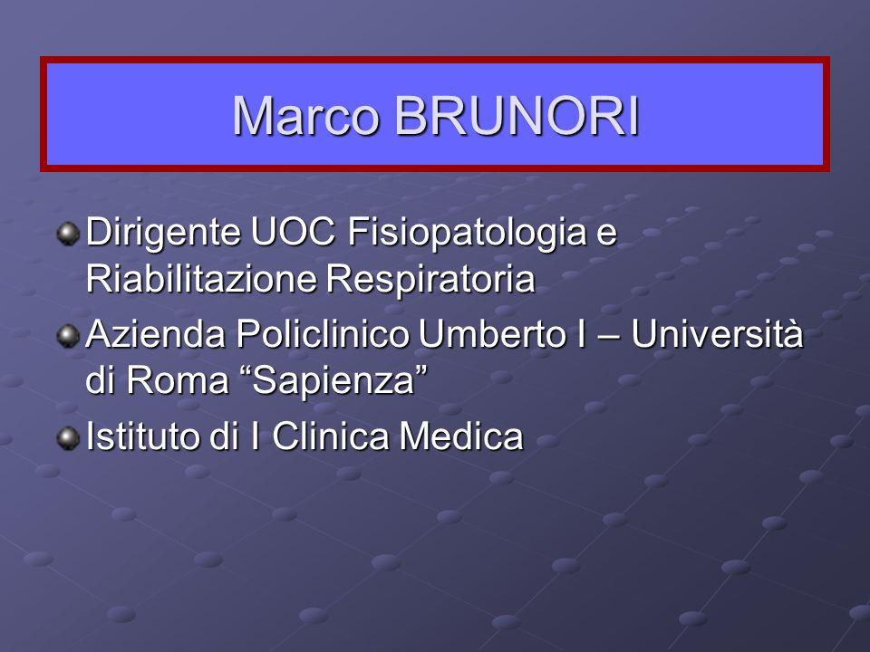 Marco BRUNORI Dirigente UOC Fisiopatologia e Riabilitazione Respiratoria. Azienda Policlinico Umberto I – Università di Roma Sapienza