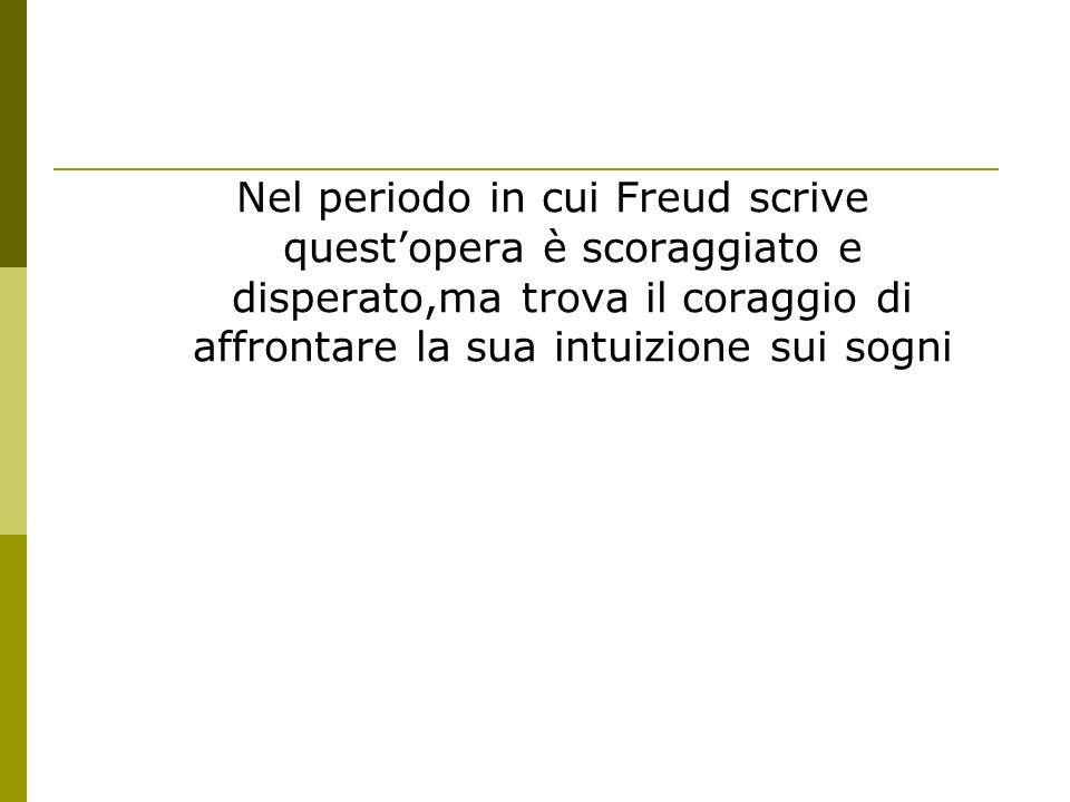 Nel periodo in cui Freud scrive quest'opera è scoraggiato e disperato,ma trova il coraggio di affrontare la sua intuizione sui sogni