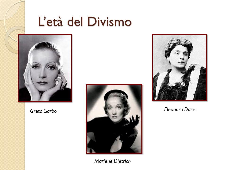 L'età del Divismo Eleonora Duse Greta Garbo Marlene Dietrich