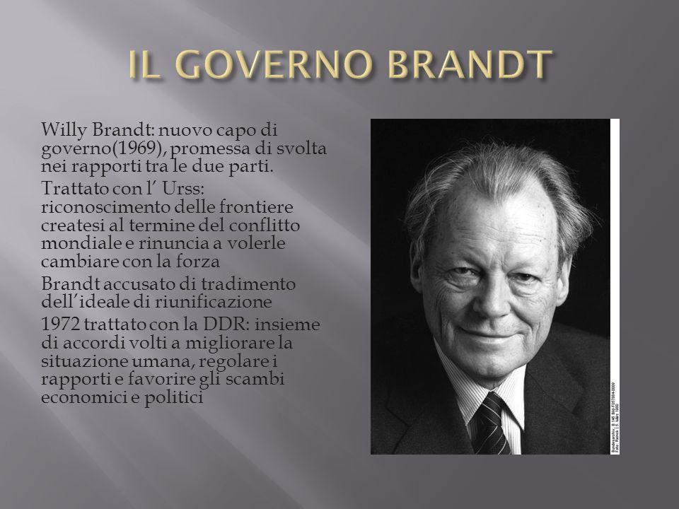 IL GOVERNO BRANDT Willy Brandt: nuovo capo di governo(1969), promessa di svolta nei rapporti tra le due parti.