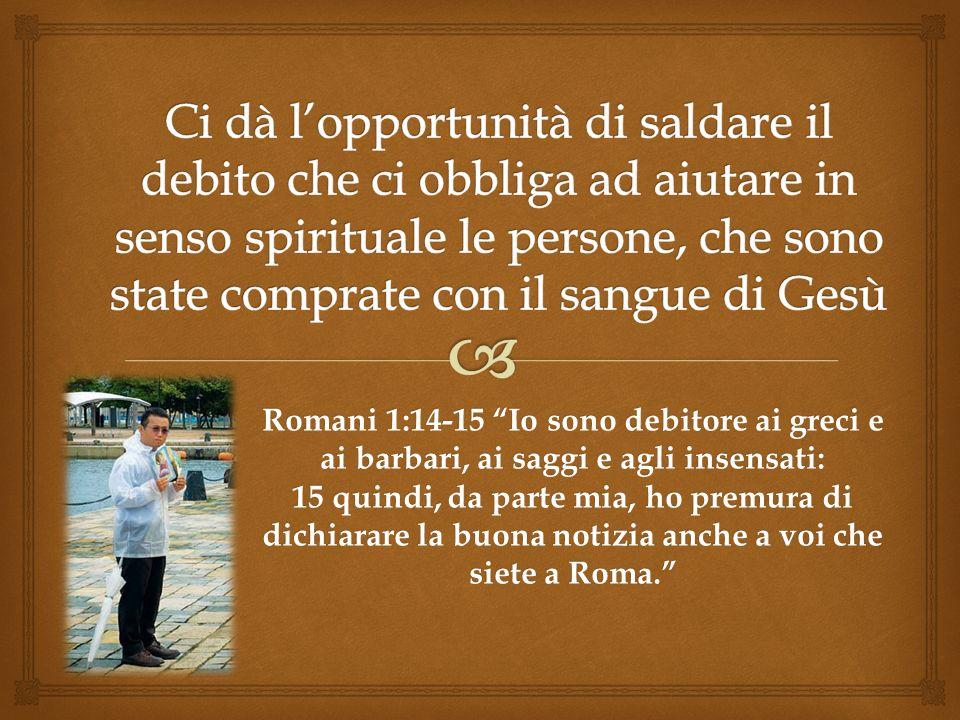 Ci dà l'opportunità di saldare il debito che ci obbliga ad aiutare in senso spirituale le persone, che sono state comprate con il sangue di Gesù