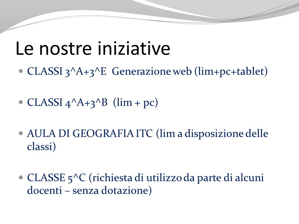 Le nostre iniziative CLASSI 3^A+3^E Generazione web (lim+pc+tablet)