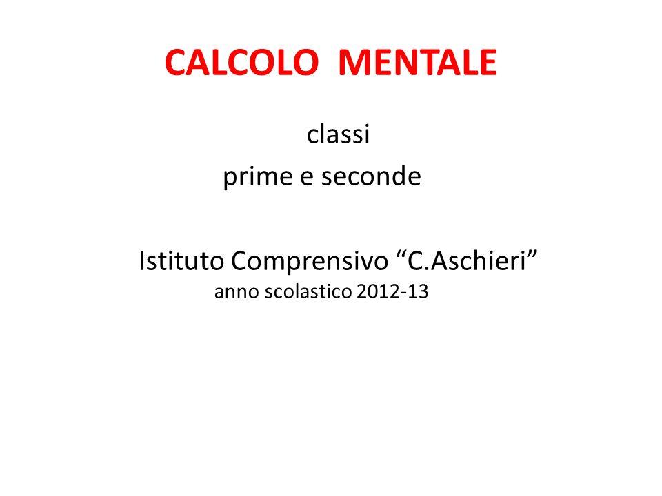 CALCOLO MENTALE classi prime e seconde Istituto Comprensivo C.Aschieri anno scolastico 2012-13
