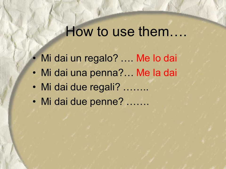 How to use them…. Mi dai un regalo …. Me lo dai