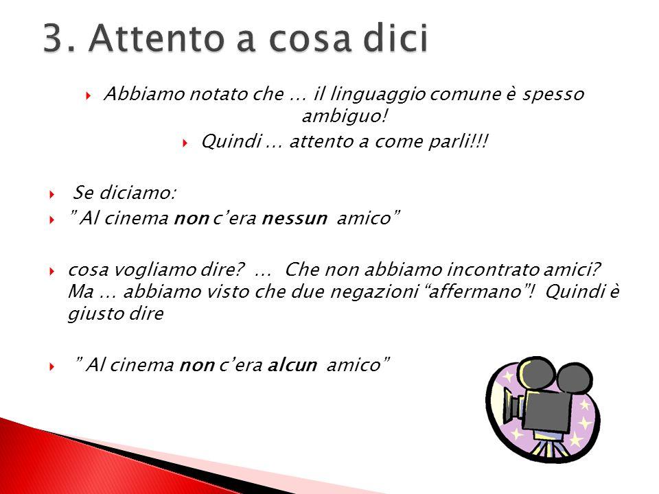 3. Attento a cosa dici Abbiamo notato che … il linguaggio comune è spesso ambiguo! Quindi … attento a come parli!!!