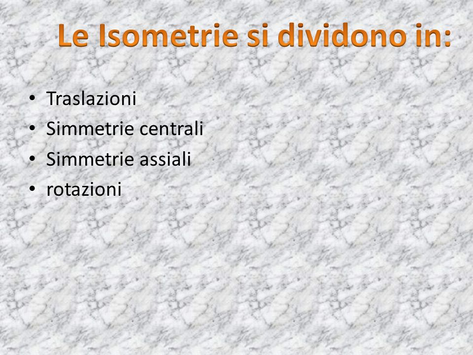 Le Isometrie si dividono in: