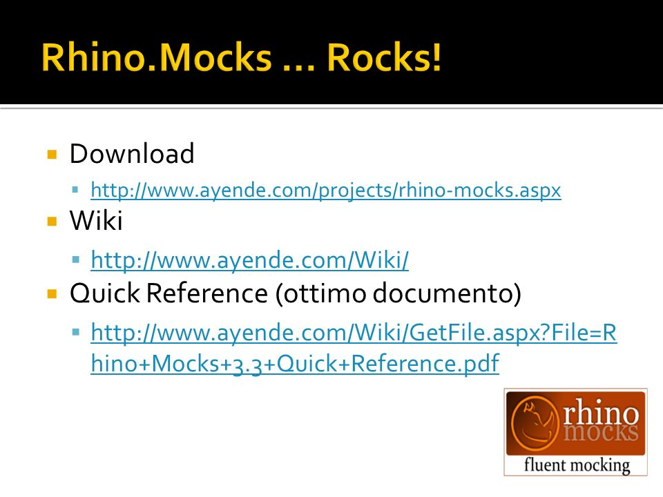Rhino.Mocks … Rocks! Download Wiki Quick Reference (ottimo documento)