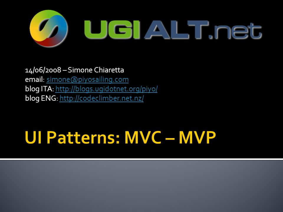 UI Patterns: MVC – MVP 14/06/2008 – Sim0ne Chiaretta
