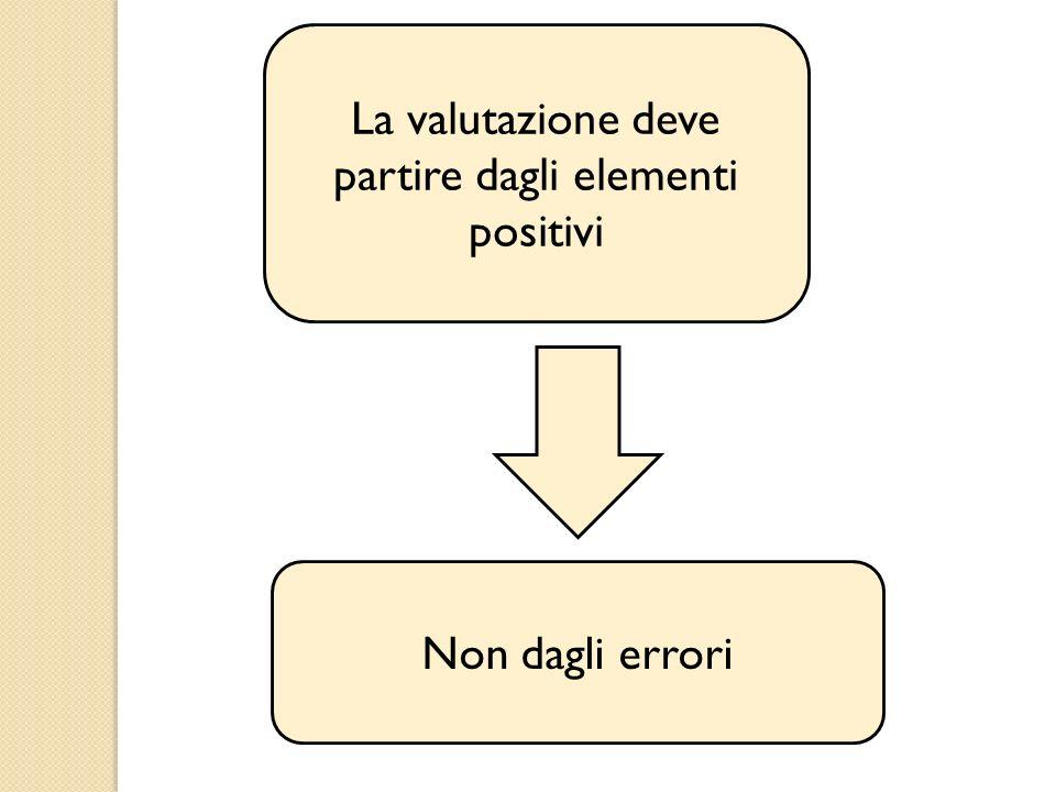La valutazione deve partire dagli elementi positivi