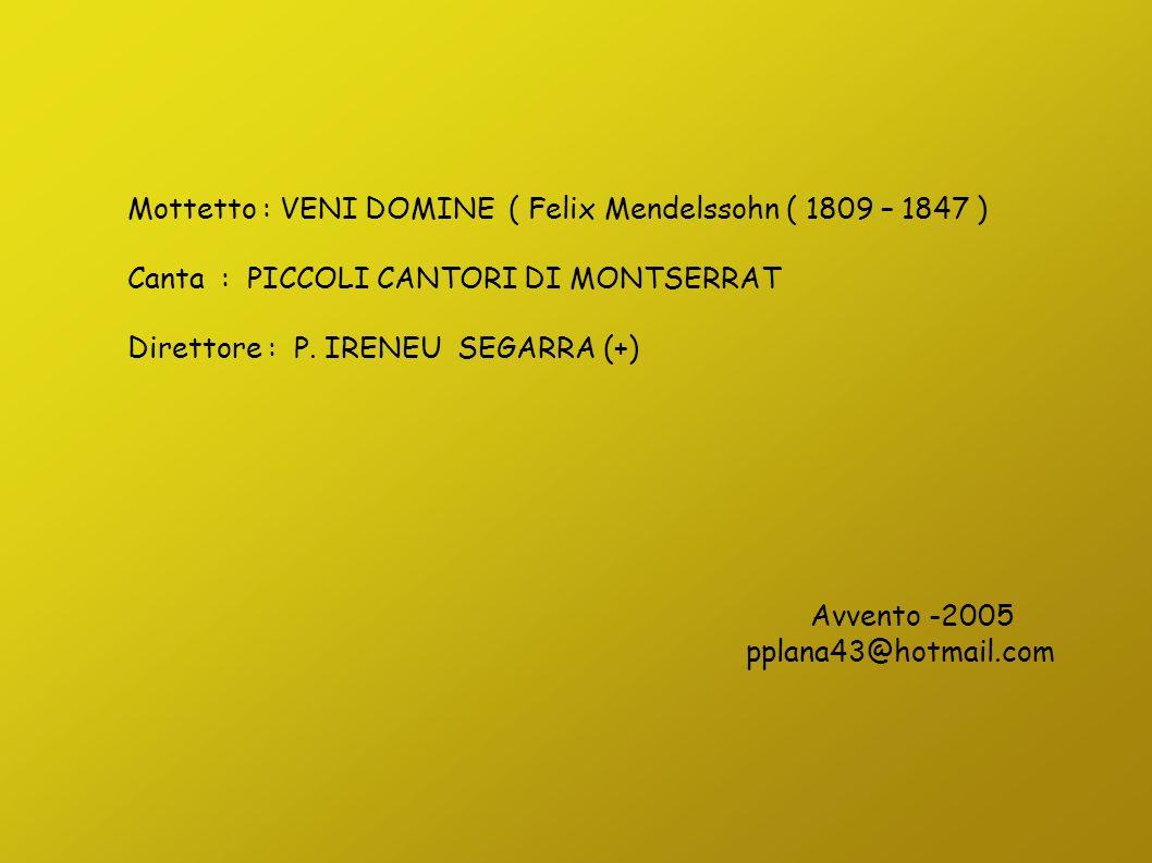 Mottetto : VENI DOMINE ( Felix Mendelssohn ( 1809 – 1847 ) Canta : PICCOLI CANTORI DI MONTSERRAT Direttore : P.