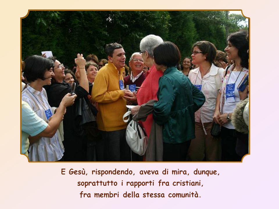 E Gesù, rispondendo, aveva di mira, dunque, soprattutto i rapporti fra cristiani, fra membri della stessa comunità.