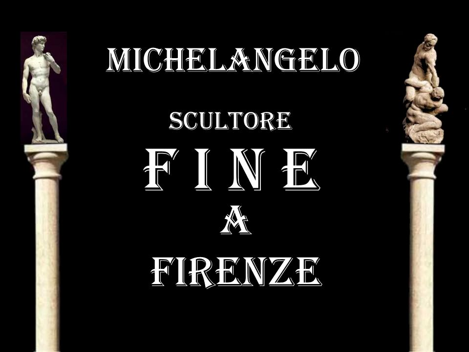 MICHELANGELO scultore F i n e A FIRENZE