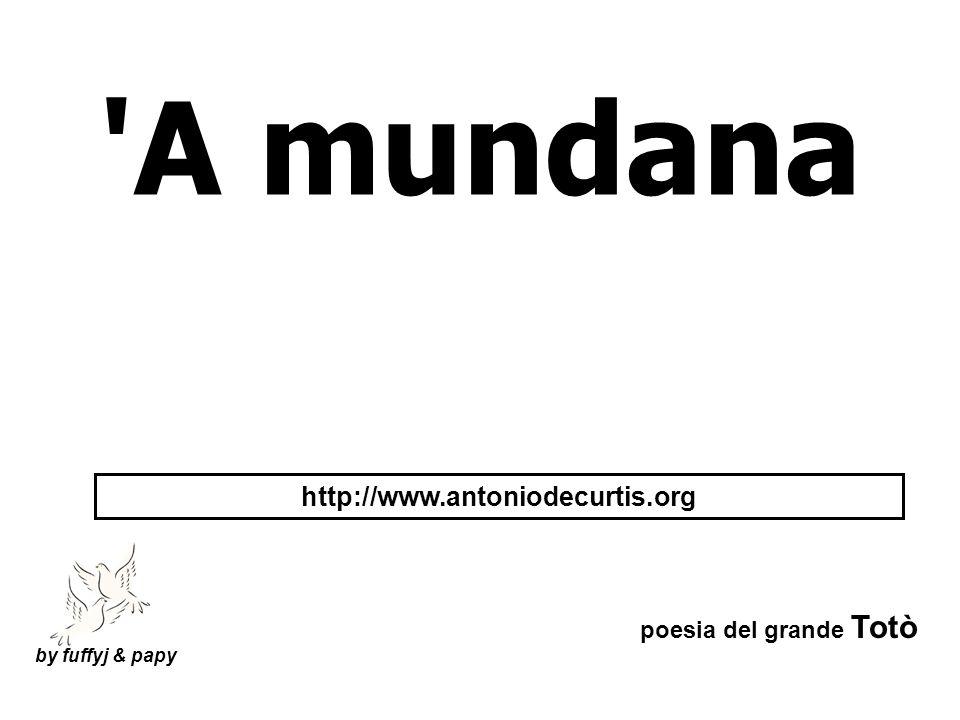 A mundana http://www.antoniodecurtis.org poesia del grande Totò