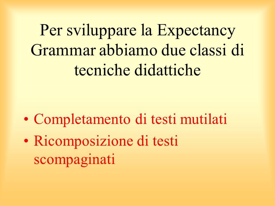 Per sviluppare la Expectancy Grammar abbiamo due classi di tecniche didattiche
