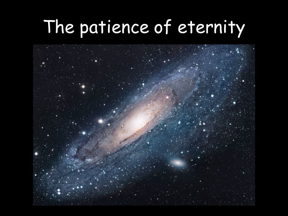 The patience of eternity