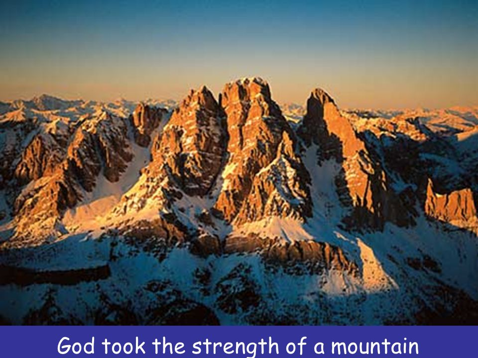 God took the strength of a mountain