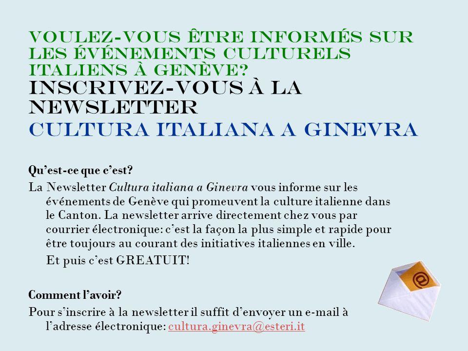 Voulez-vous être informés sur les événements culturels italiens à Genève Inscrivez-vous à la Newsletter Cultura italiana a Ginevra