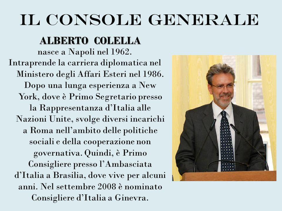 Il Console Generale ALBERTO COLELLA nasce a Napoli nel 1962.