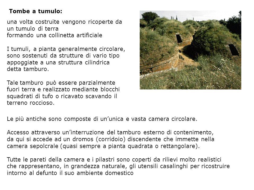 Tombe a tumulo: una volta costruite vengono ricoperte da un tumulo di terra. formando una collinetta artificiale.