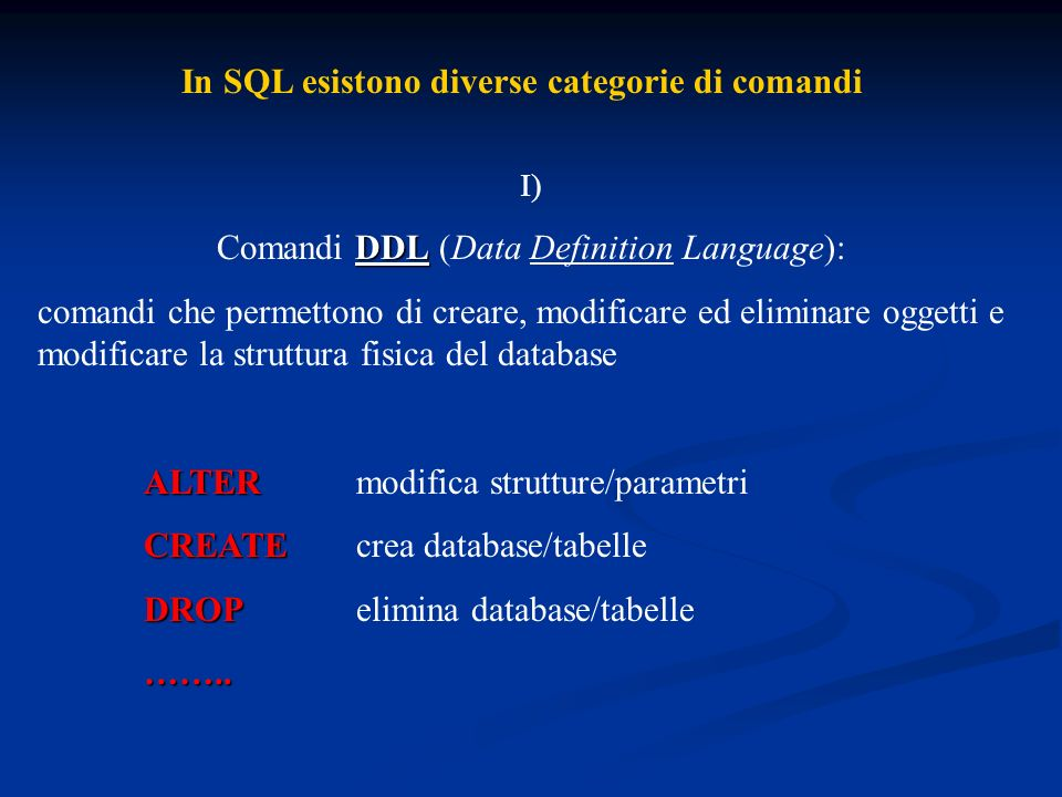 In SQL esistono diverse categorie di comandi