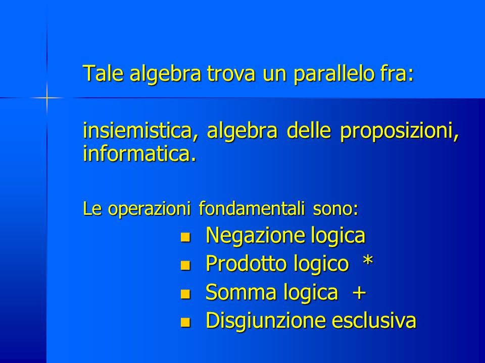 Tale algebra trova un parallelo fra: