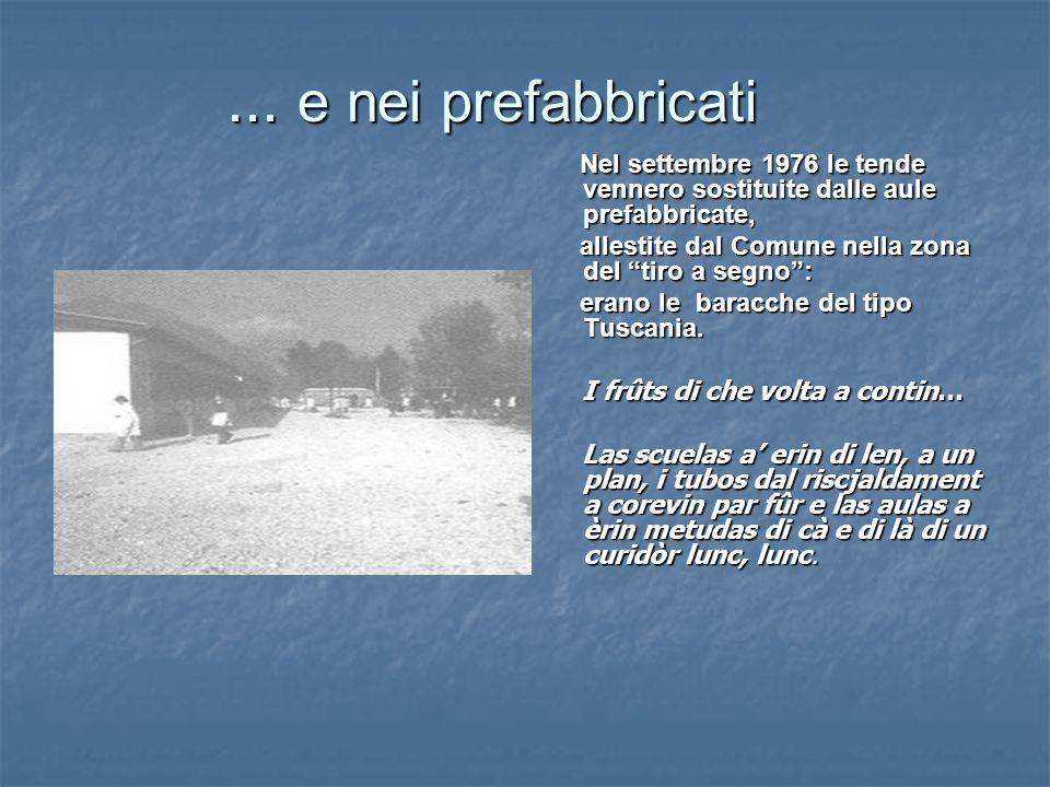 ... e nei prefabbricati Nel settembre 1976 le tende vennero sostituite dalle aule prefabbricate, allestite dal Comune nella zona del tiro a segno :