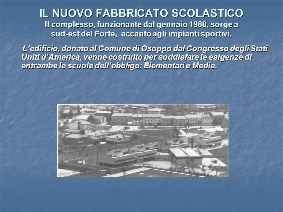 IL NUOVO FABBRICATO SCOLASTICO Il complesso, funzionante dal gennaio 1980, sorge a sud-est del Forte, accanto agli impianti sportivi.