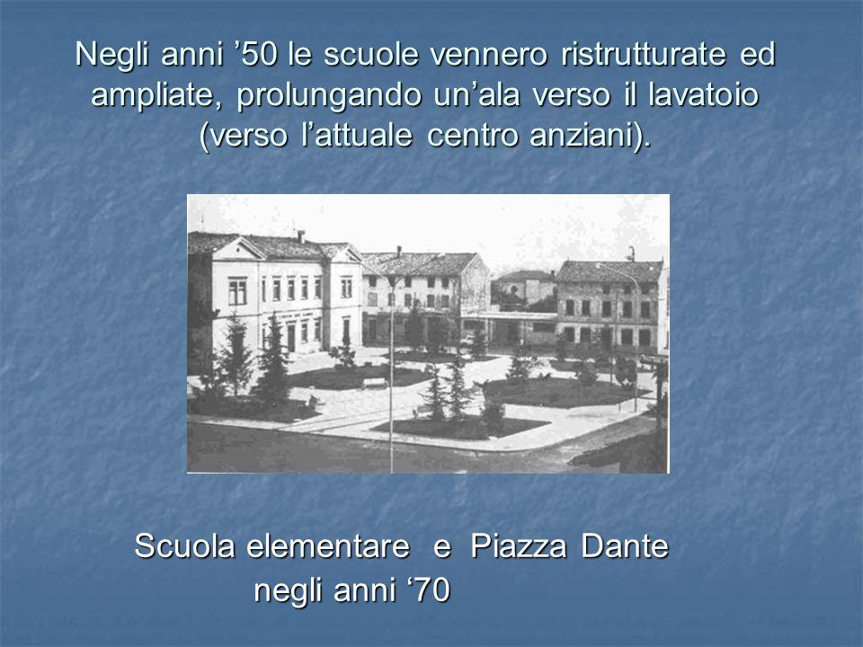 Negli anni '50 le scuole vennero ristrutturate ed ampliate, prolungando un'ala verso il lavatoio (verso l'attuale centro anziani).
