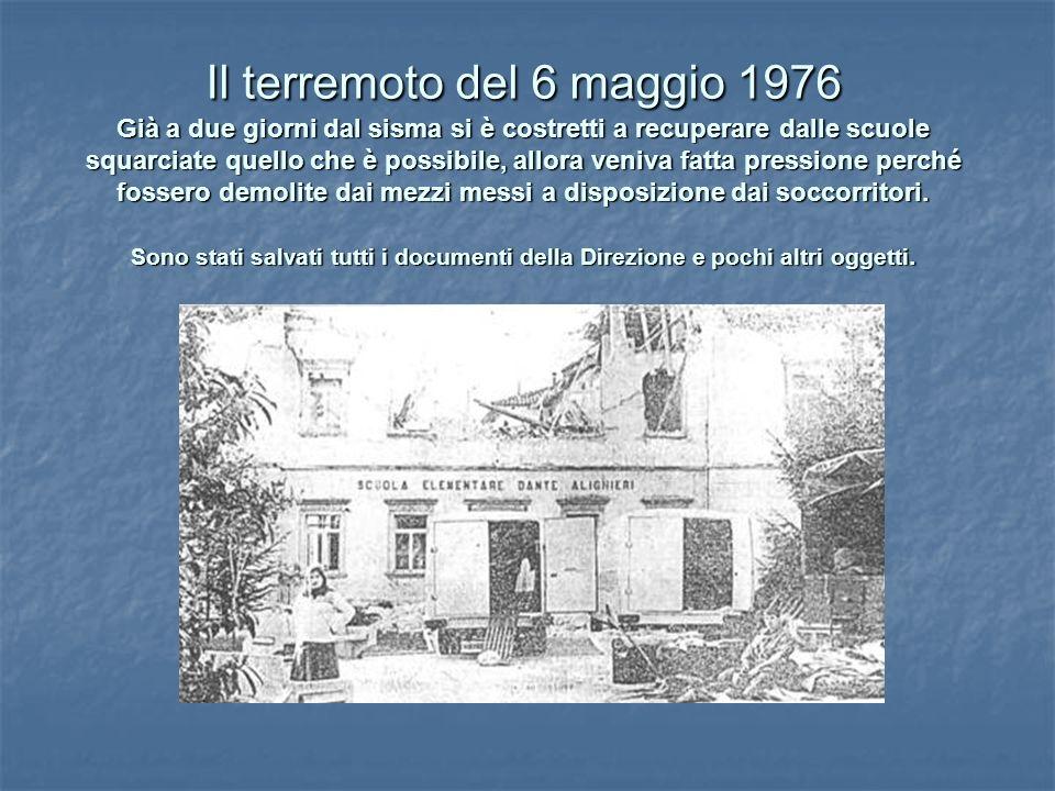 Il terremoto del 6 maggio 1976 Già a due giorni dal sisma si è costretti a recuperare dalle scuole squarciate quello che è possibile, allora veniva fatta pressione perché fossero demolite dai mezzi messi a disposizione dai soccorritori.