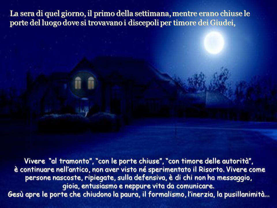 La sera di quel giorno, il primo della settimana, mentre erano chiuse le porte del luogo dove si trovavano i discepoli per timore dei Giudei,