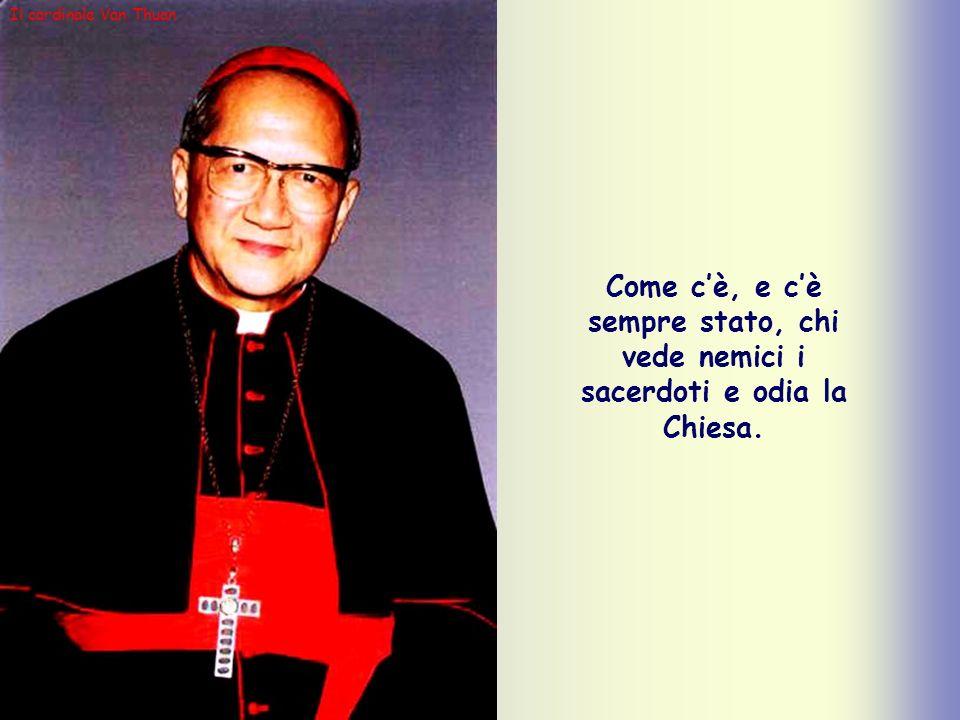 Il cardinale Van Thuan Come c'è, e c'è sempre stato, chi vede nemici i sacerdoti e odia la Chiesa.