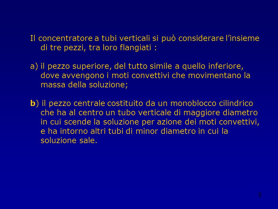 Il concentratore a tubi verticali si può considerare l'insieme di tre pezzi, tra loro flangiati :