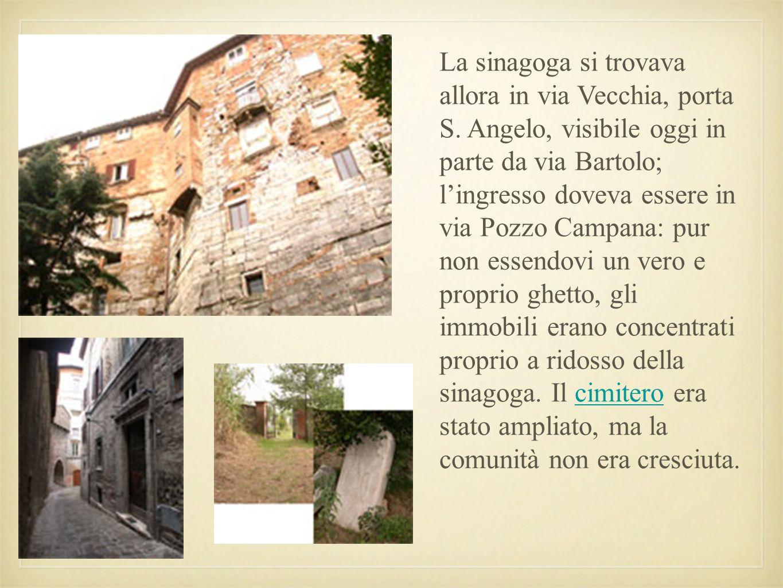 La sinagoga si trovava allora in via Vecchia, porta S