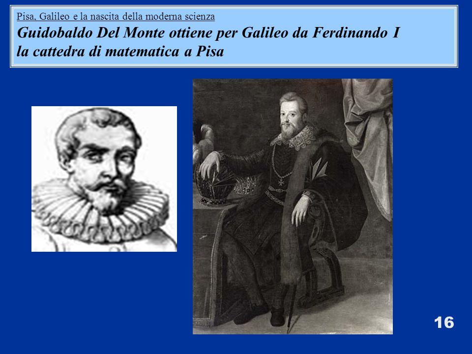 Guidobaldo Del Monte ottiene per Galileo da Ferdinando I