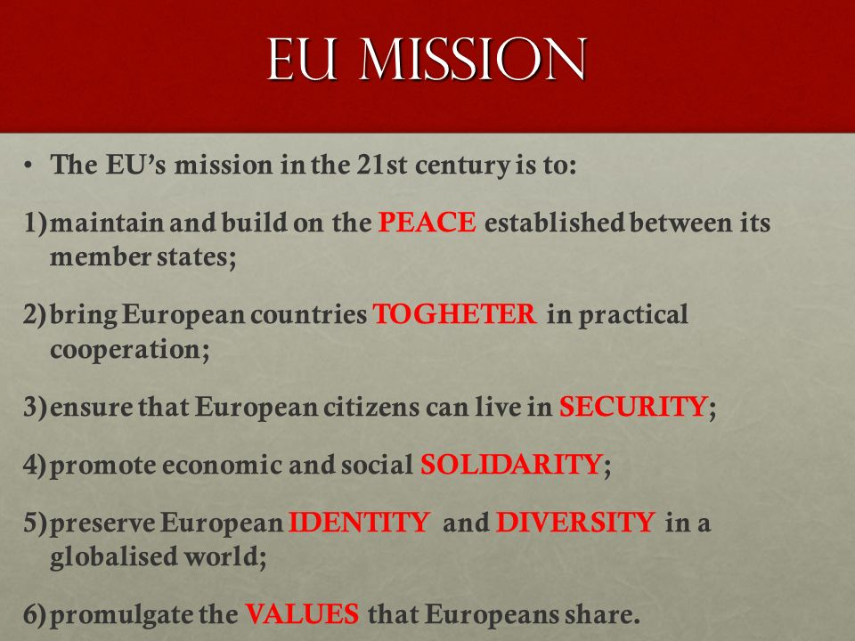 EU MISSION The EU's mission in the 21st century is to: