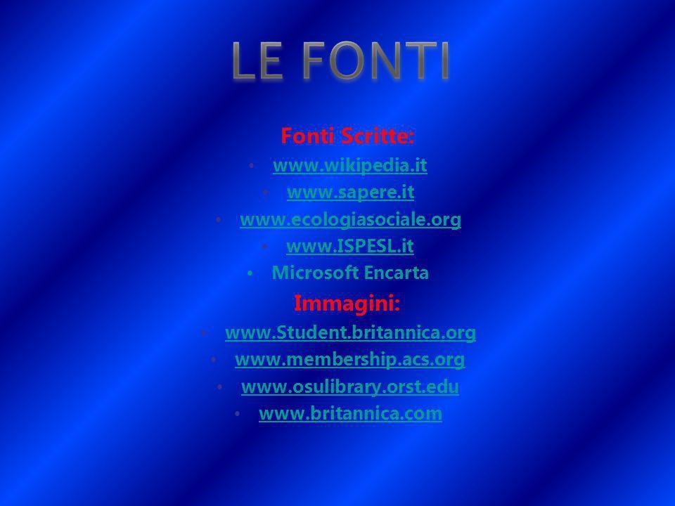 LE FONTI Fonti Scritte: www.wikipedia.it www.sapere.it
