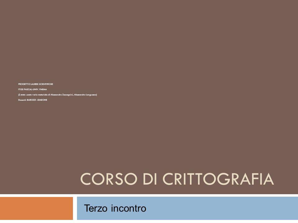 CORSO DI CRITTOGRAFIA Terzo incontro PROGETTO LAUREE SCIENTIFICHE