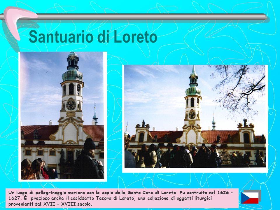 Santuario di Loreto Celebre copia del santuario di Loreto, fu fatto costruire nel 1626 come simbolo e punto di forza della Controriforma in Boemia.